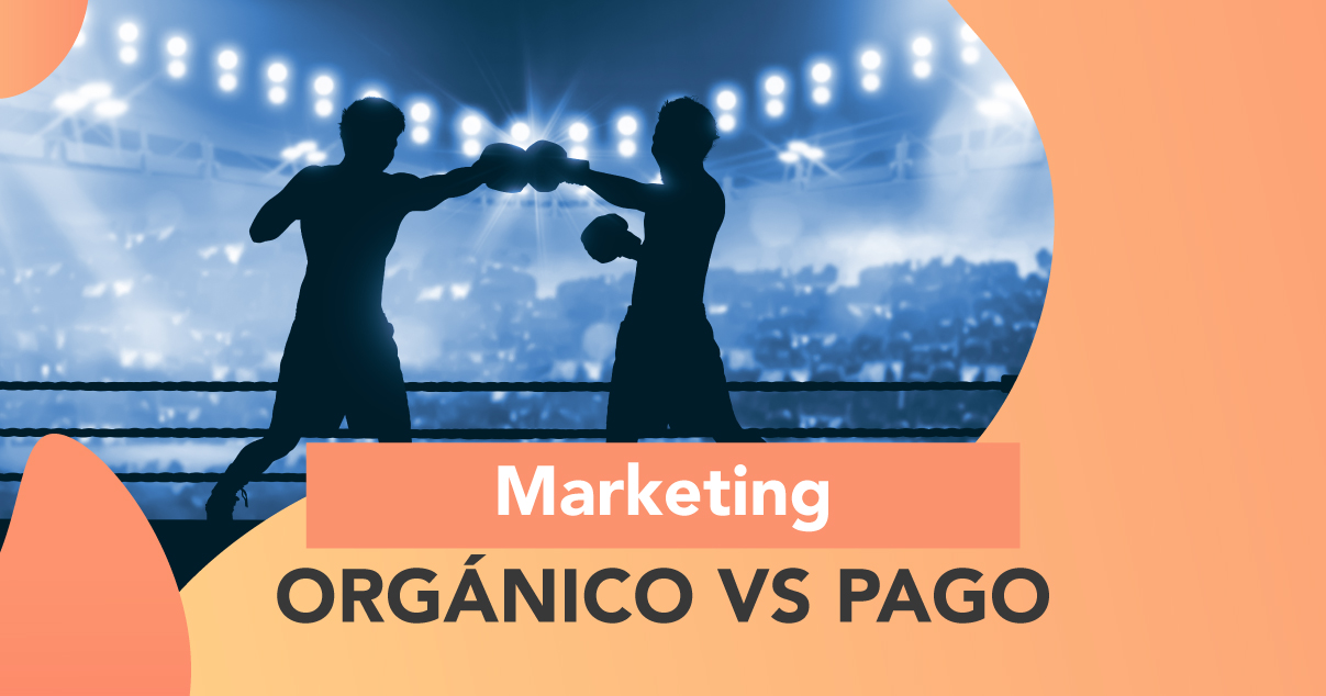Titanes en el ring: Marketing Orgánico vs. Pago